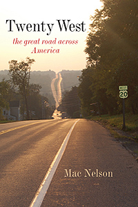 Twenty West - the great road across America by Mac Nelson