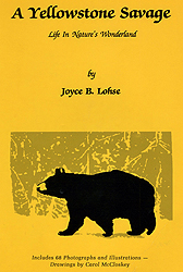 A Yellowstone Savage &#45; <em>Life In Nature's Wonderland</em> by Joyce B. Lohse