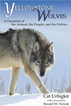 Yellowstone Wolves &#45; <em>A Chronicle of the Animal, the People, and the Politics</em> by Cat Urbigkit